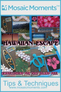 Mosaic Moments Hawaiian Escape embellishments for that island feel.
