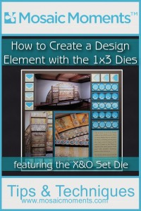 Mosaic Moments How to Create a Design Element with 1x3 Die Sets