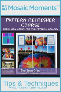Mosaic Moments Pattern Refresher Course Pattern #195 and featuring the Strip Die